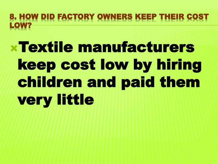 Textile manufacturers keep cost low by hiring children and paid them very little