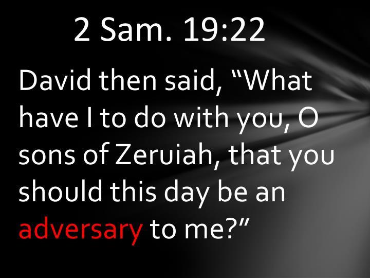 2 Sam. 19:22