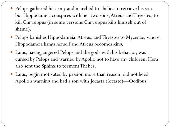 Pelops gathered his army and marched to Thebes to retrieve his son, but Hippodameia conspires with h...