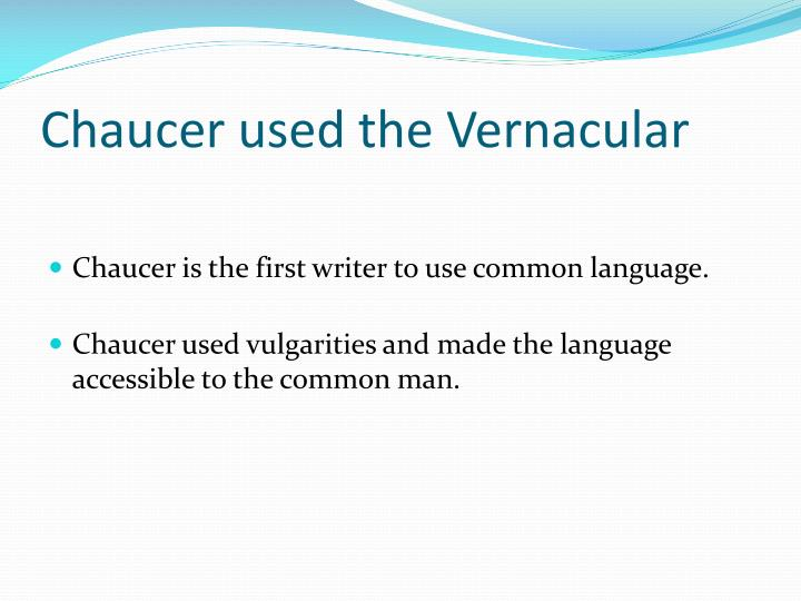 Chaucer used the Vernacular