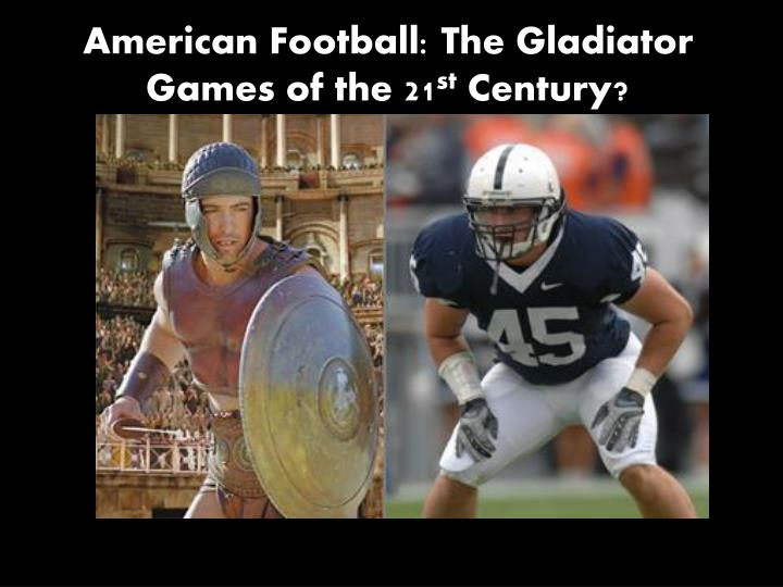 American football the gladiator games of the 21 st century