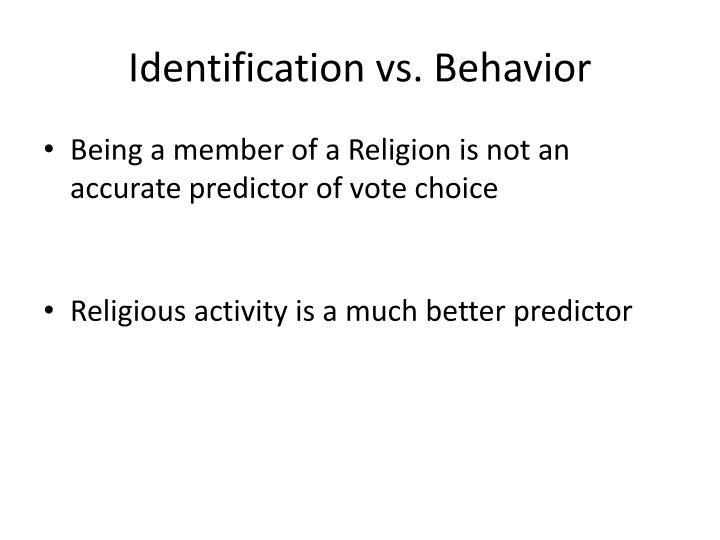 Identification vs. Behavior