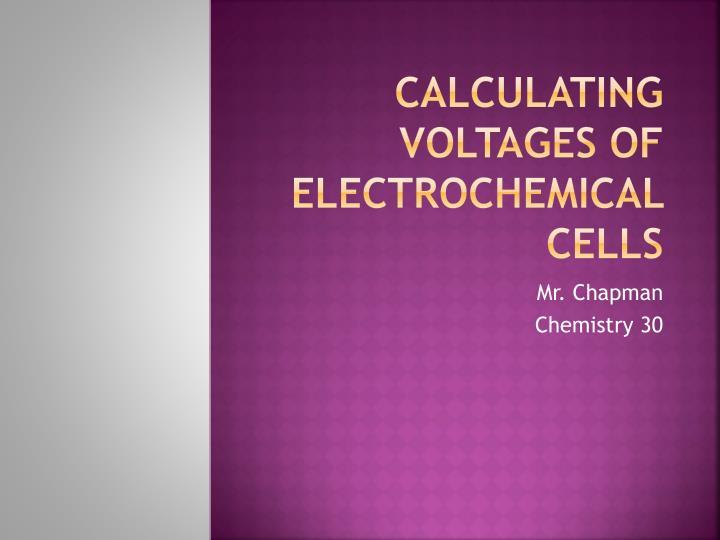 Calculating Voltages of Electrochemical Cells