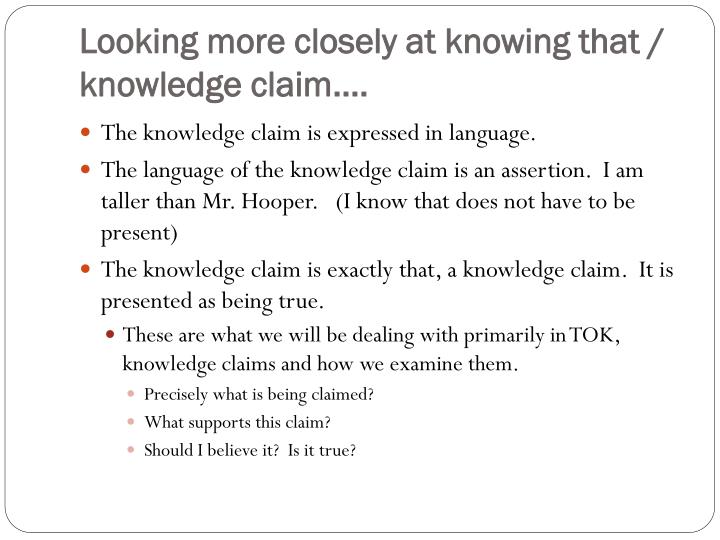 Looking more closely at knowing that / knowledge claim….