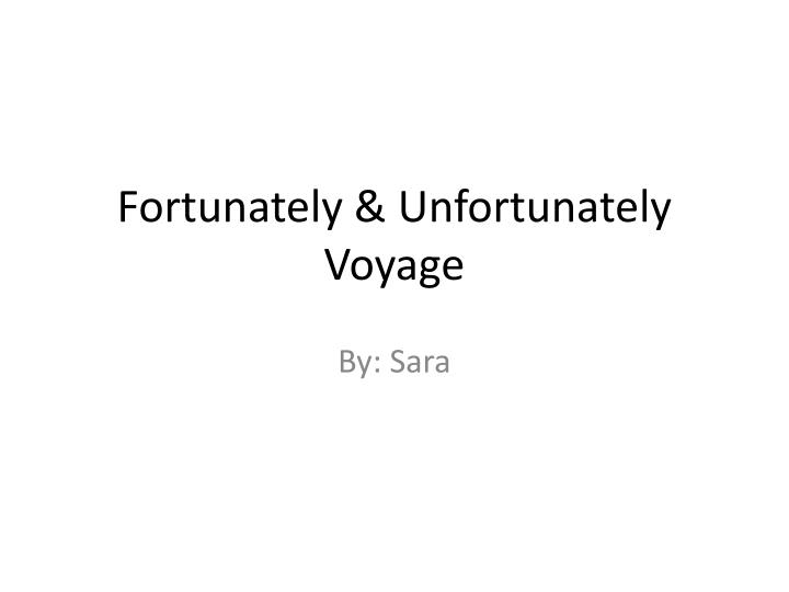 Fortunately unfortunately voyage