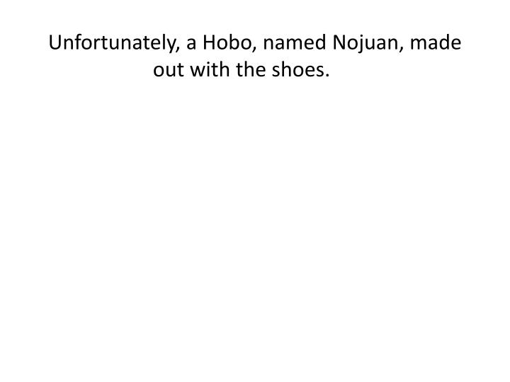 Unfortunately, a Hobo, named