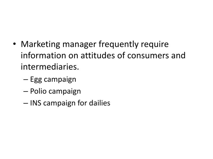 Marketing manager frequently require information on attitudes of consumers and intermediaries.