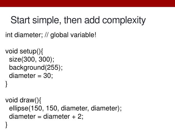 Start simple, then add complexity