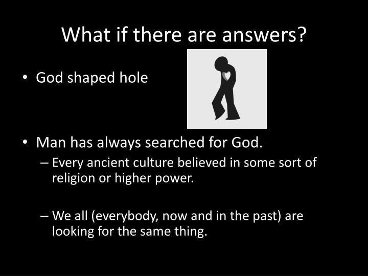 What if there are answers?