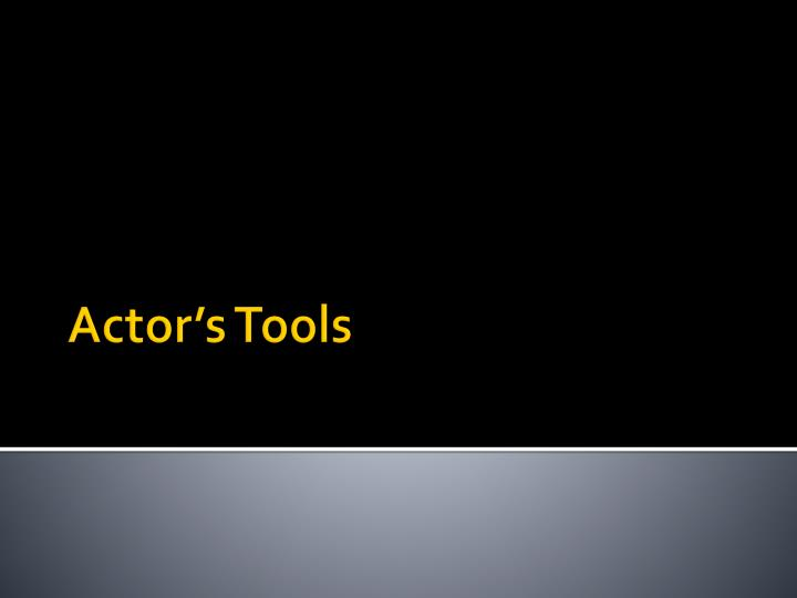Actor s tools