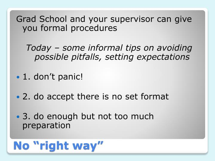 Grad School and your supervisor can give you formal procedures