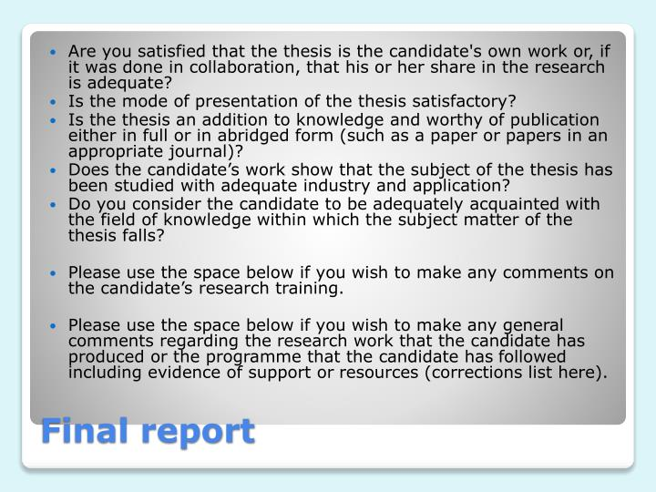 Are you satisfied that the thesis is the candidate's own work or, if it was done in