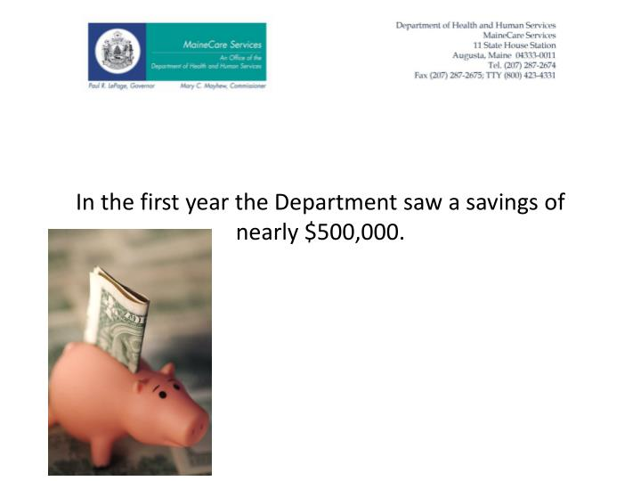 In the first year the Department saw a savings of nearly $500,000.