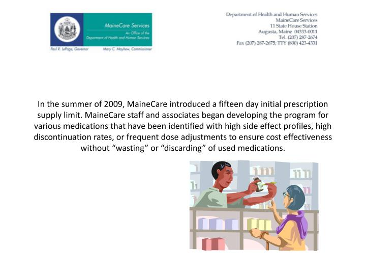 In the summer of 2009, MaineCare introduced a fifteen day initial prescription supply limit.