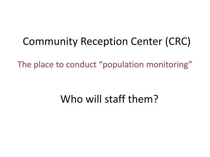 Community Reception Center (CRC)