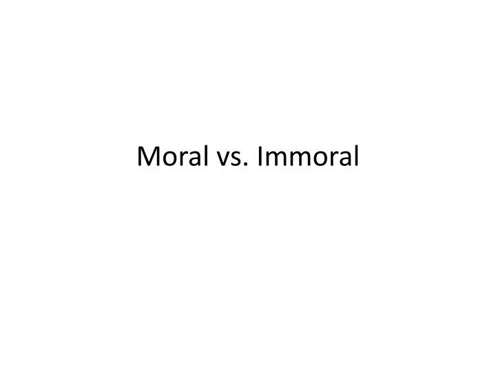 Moral vs. Immoral