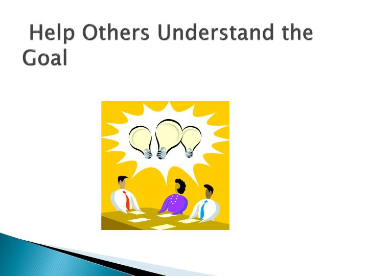 Help Others Understand the Goal
