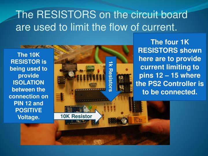 The RESISTORS on the circuit board are used to limit the flow of current.