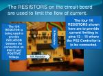 the resistors on the circuit board are used to limit the flow of current