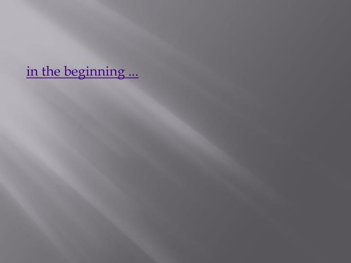 in the beginning ...
