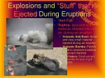 explosions and stuff that is ejected during eruptions