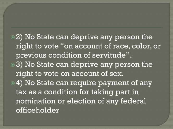 "2) No State can deprive any person the right to vote ""on account of race, color, or previous condition of servitude""."