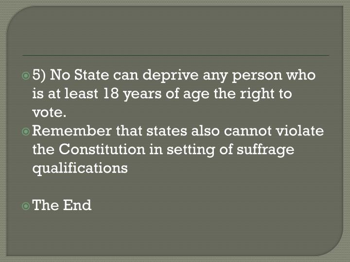 5) No State can deprive any person who is at least 18 years of age the right to vote.