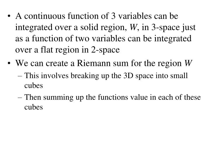 A continuous function of 3 variables can be integrated over a solid region,