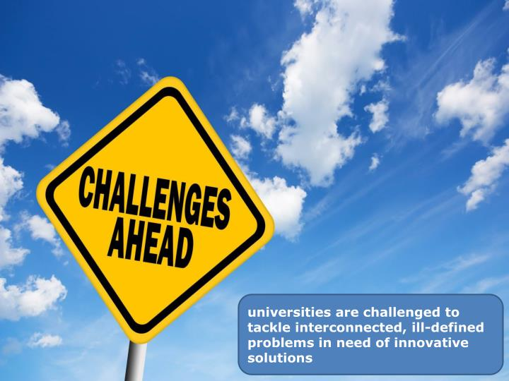 universities are challenged to tackle interconnected, ill-defined problems in need of innovative solutions