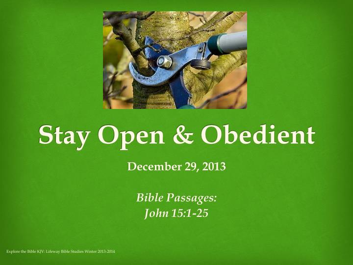 Stay open obedient