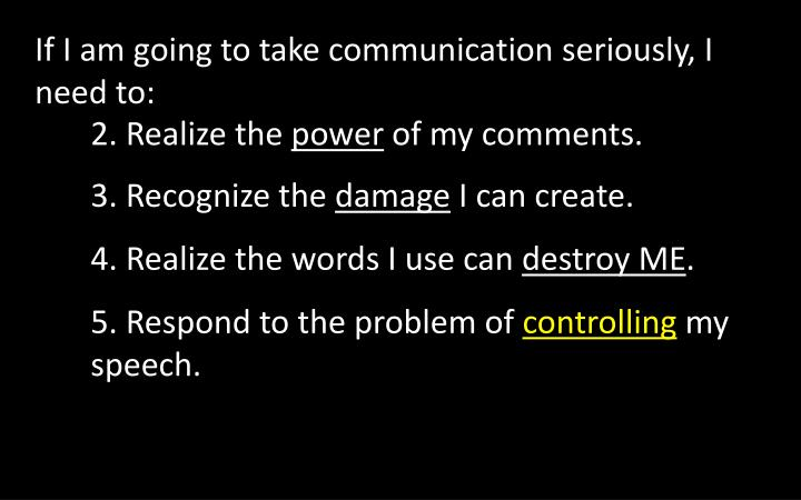 If I am going to take communication seriously, I need to: