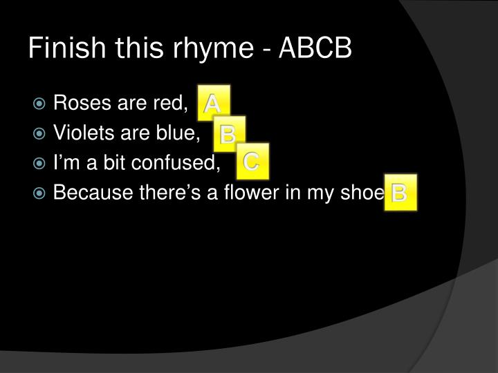 Finish this rhyme - ABCB