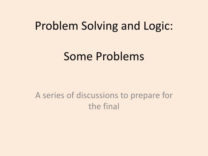 Problem solving and logic some problems