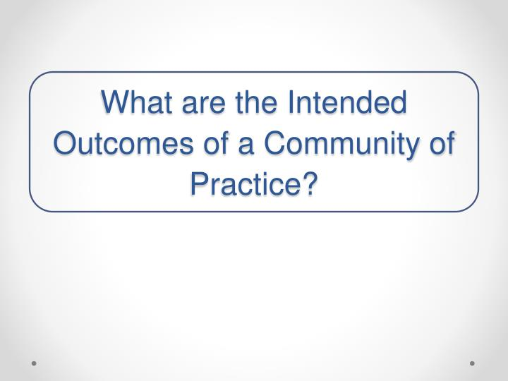 What are the Intended Outcomes of a Community of Practice?