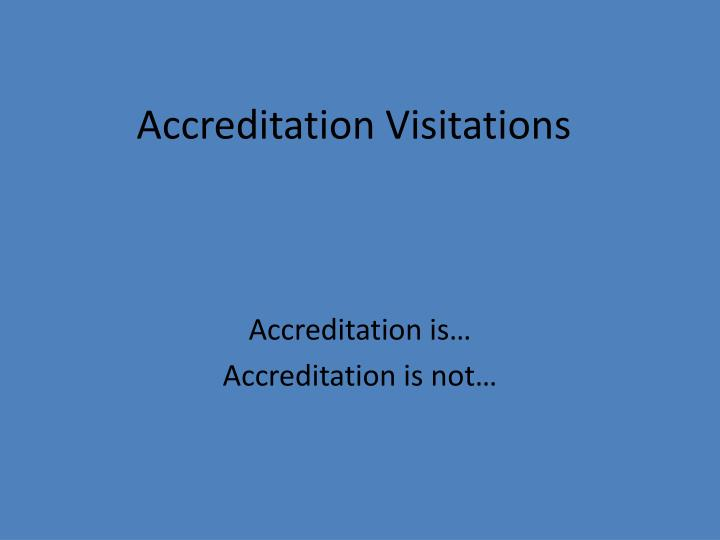 Accreditation visitations