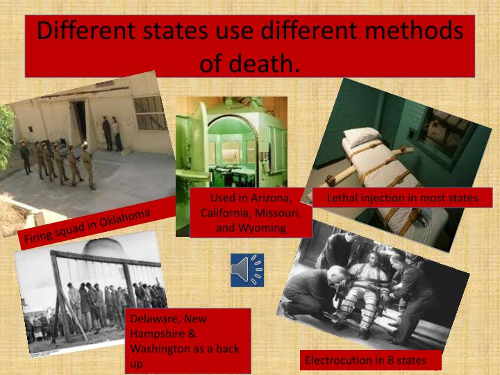 Different states use different methods of death.