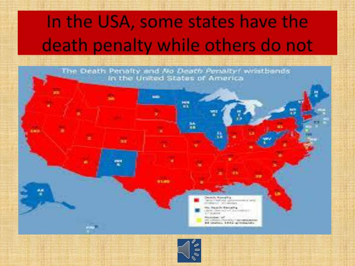 In the USA, some states have the death penalty while others do not