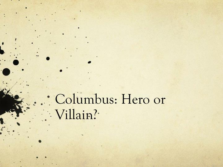 Columbus hero or villain