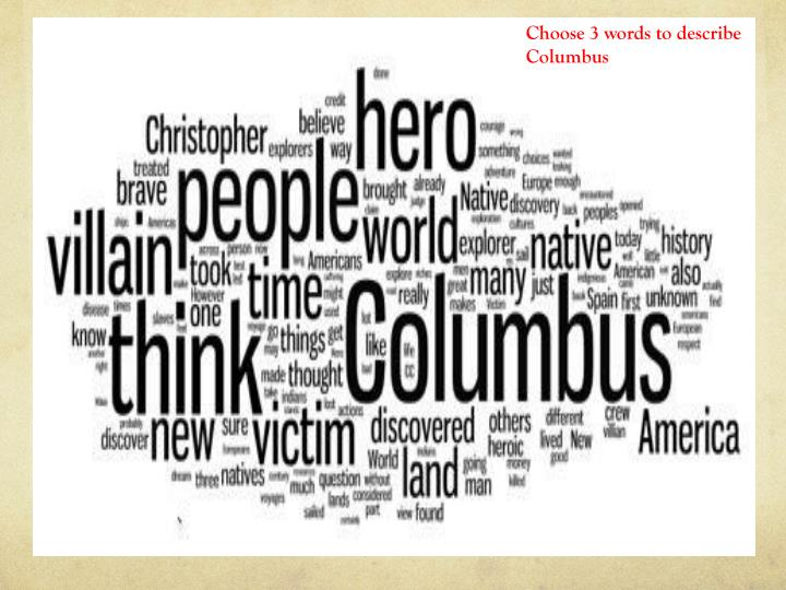 Choose 3 words to describe Columbus