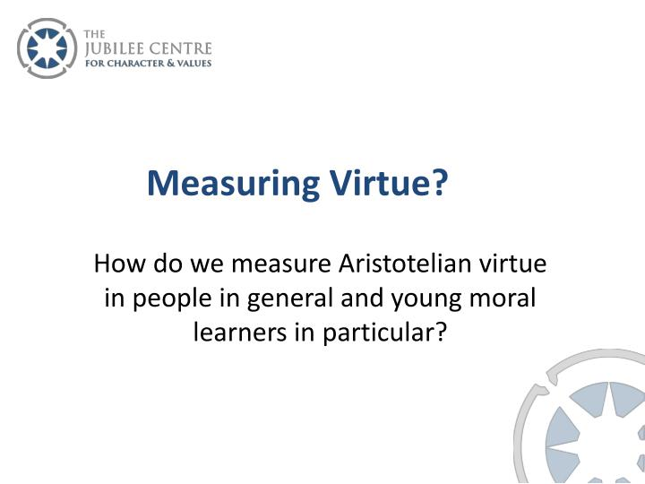 Measuring Virtue?