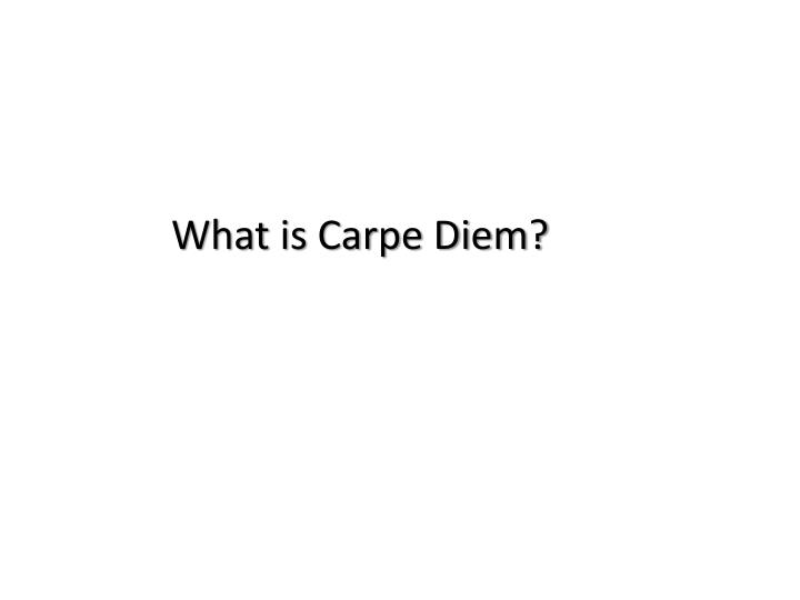 What is Carpe Diem?