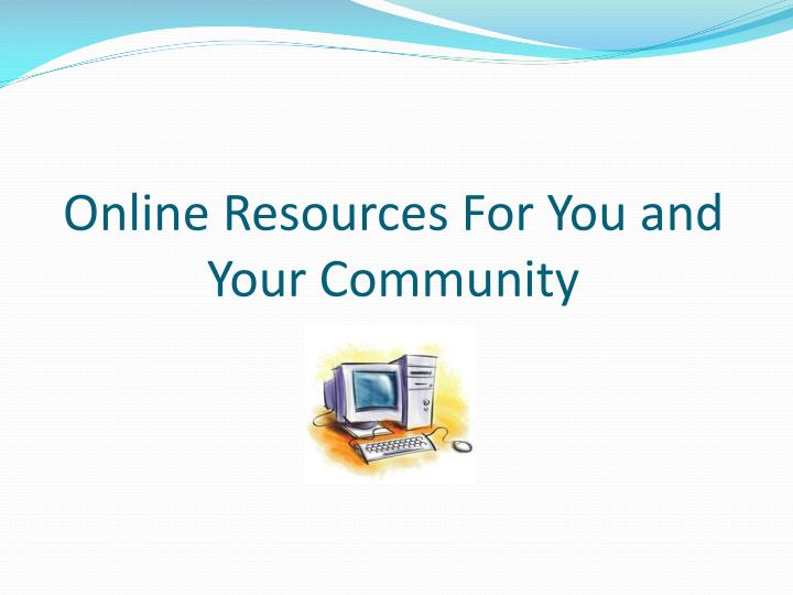 Online Resources For You and Your Community