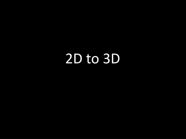 2D to 3D