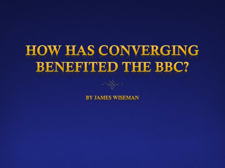 How has converging benefited the bbc