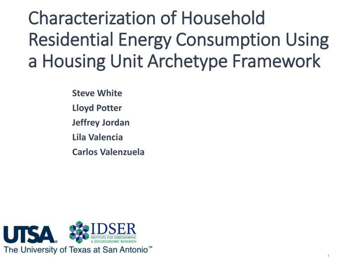 Characterization of Household Residential Energy Consumption Using a Housing Unit Archetype Framewor...