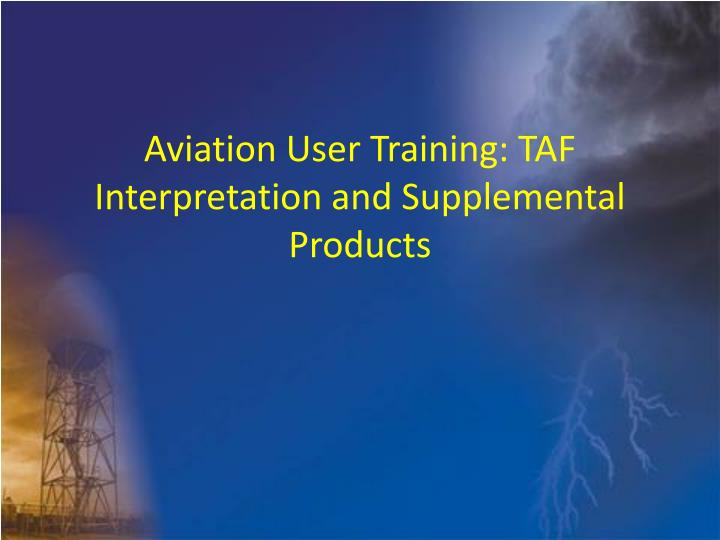 aviation user training taf interpretation and supplemental products