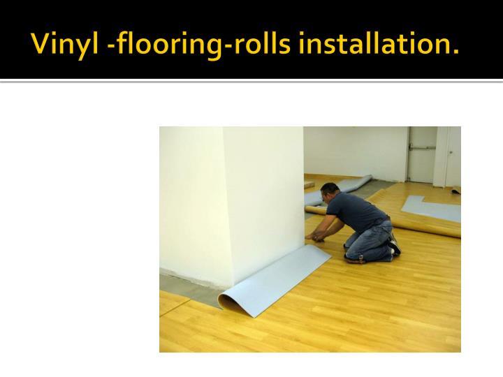 Vinyl -flooring-rolls installation.