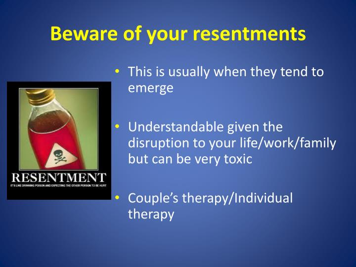 Beware of your resentments