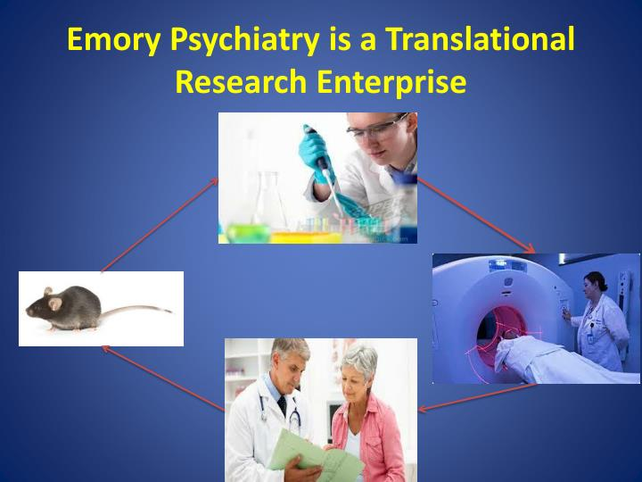 Emory Psychiatry is a Translational Research Enterprise