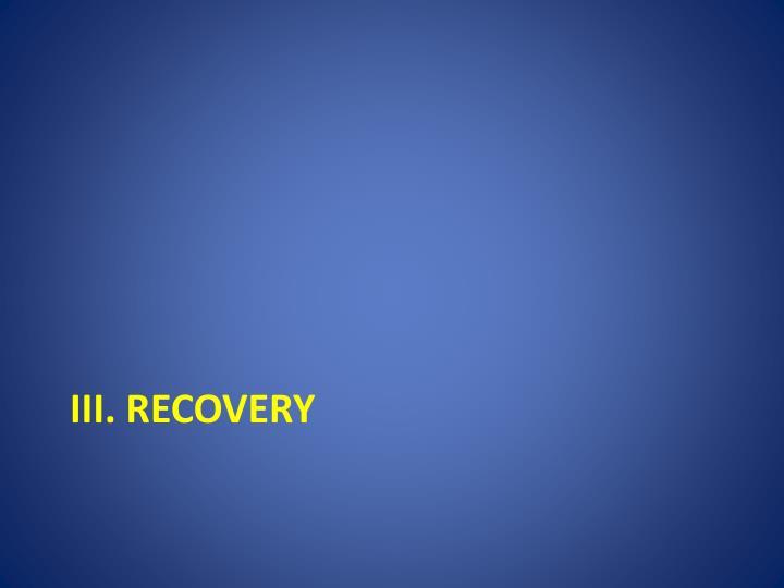 III. Recovery